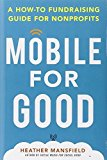 Portada de MOBILE FOR GOOD: A HOW-TO FUNDRAISING GUIDE FOR NONPROFITS BY HEATHER MANSFIELD (2014-03-17)