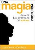 Portada de UNA MAGIA PROFUNDA: GUIA DE LAS CRONICAS DE NARNIA