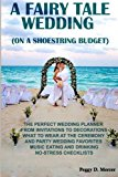 Portada de A FAIRY TALE WEDDING (ON A SHOESTRING BUDGET): THE PERFECT WEDDING PLANNER FROM INVITATIONS TO DECORATIONS WHAT TO WEAR AT THE CEREMONY AND PARTY ... DRINKING NO-STRESS CHECKLISTS (CORRECT TIMES) BY PEGGY D. MERCER (2014-09-02)