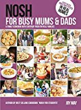 Portada de NOSH FOR BUSY MUMS AND DADS: A FAMILY COOKBOOK WITH EVERYDAY FOOD FOR REAL FAMILIES BY JOY MAY (2012-10-01)