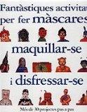 Portada de ACTIVITATS FANTASTIQUES PER FER MASCARES, MAQUILLAR-S I DISFRESSAR-SE