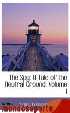 Portada de THE SPY: A TALE OF THE NEUTRAL GROUND, VOLUME I