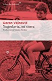 Portada de YUGOSLAVIA, MI TIERRA (LIBROS DEL ASTEROIDE)