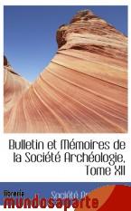 Portada de BULLETIN ET MÉMOIRES DE LA SOCIÉTÉ ARCHÉOLOGIE, TOME XII