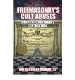 Portada de [( FREEMASONRY'S CULT ABUSES: HUMAN & GAY RIGHTS CONTROVERSY )] [BY: JAMES ROBERT WRIGHT] [APR-2012]