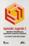 Portada de APRENDER JUGANDO 2: DINAMICAS VIVENCIALES PARA CAPACITACION, DOCENCIA Y CONSULTORIA