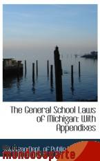 Portada de THE GENERAL SCHOOL LAWS OF MICHIGAN: WITH APPENDIXES