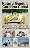 Portada de NATURE GUIDE TO THE CAROLINA COAST: COMMON BIRDS, CRABS, SHELLS, FISH, AND OTHER ENTITIES OF THE COASTAL ENVIRONMENT