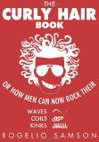 Portada de THE CURLY HAIR BOOK: OR HOW MEN CAN NOW ROCK THEIR WAVES, COILS AND KINKS