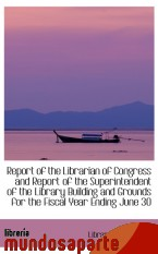 Portada de REPORT OF THE LIBRARIAN OF CONGRESS AND REPORT OF THE SUPERINTENDENT OF THE LIBRARY BUILDING AND GRO