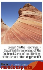 Portada de JOSEPH SMITH`S TEACHINGS: A CLASSIFIED ARRANGEMENT OF THE DOCTRINAL SERMONS AND WRITINGS OF THE GREA