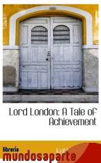 Portada de LORD LONDON: A TALE OF ACHIEVEMENT