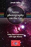 Portada de [(ASTROPHOTOGRAPHY ON THE GO : USING SHORT EXPOSURES WITH LIGHT MOUNTS)] [BY (AUTHOR) JOSEPH ASHLEY] PUBLISHED ON (NOVEMBER, 2014)