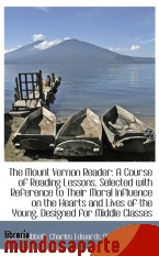 Portada de THE MOUNT VERNON READER: A COURSE OF READING LESSONS, SELECTED WITH REFERENCE TO THEIR MORAL INFLUEN