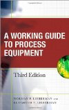 Portada de WORKING GUIDE TO PROCESS EQUIPMENT BY LIEBERMAN, NORMAN PUBLISHED BY MCGRAW-HILL PROFESSIONAL 3RD (THIRD) EDITION (2008) HARDCOVER