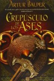 Portada de CREPÚSCULO DE LOS ASES (NB HISTORICA) DE BALDER, ARTUR (2013) TAPA DURA