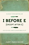 Portada de I BEFORE E (EXCEPT AFTER C): OLD-SCHOOL WAYS TO REMEMBER STUFF BY JUDY PARKINSON (2011-09-01)