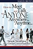 Portada de HOW TO MEET AND TALK TO ANYONE...ANYWHERE...ANYTIME (SIMPLE STRATEGIES FOR GRE: SIMPLE STRATEGIES FOR GREAT CONVERSATIONS BY MARVIN BROWN (2013-09-13)