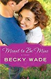 Portada de MEANT TO BE MINE BY BECKY WADE (2014-05-06)