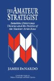 Portada de THE AMATEUR STRATEGIST: INTUITIVE DETERRENCE THEORIES AND THE POLITICS OF THE NUCLEAR ARMS RACE (CAMBRIDGE STUDIES IN PUBLIC OPINION AND POLITICAL PSYCHOLOGY) BY DENARDO, JAMES (1995) PAPERBACK