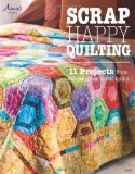 Portada de SCRAP HAPPY QUILTING: 12 PROJECTS FROM WALL HANGINGS TO BED QUILTS BY ANNIE'S (2013) PAPERBACK