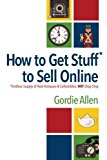 Portada de HOW TO GET STUFF* TO SELL ONLINE: *ENDLESS SUPPLY OF REAL ANTIQUES & COLLECTIBLES, NOT DROP SHIP BY GORDIE ALLEN (2015-05-09)