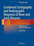Portada de COMBINED SCINTIGRAPHIC AND RADIOGRAPHIC DIAGNOSIS OF BONE AND JOINT DISEASES: INCLUDING GAMMA CORRECTION INTERPRETATION BY YONG-WHEE BAHK (2012-08-15)
