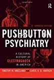Portada de PUSHBUTTON PSYCHIATRY: A CULTURAL HISTORY OF ELECTRIC SHOCK THERAPY IN AMERICA, UPDATED PAPERBACK EDITION BY TIMOTHY W KNEELAND (2009-01-15)