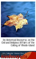Portada de AN HISTORICAL DISCOURSE, ON THE CIVIL AND RELIGIOUS AFFAIRS OF THE COLONY OF RHODE-ISLAND