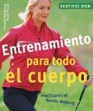 Portada de ENTRENAMIENTO PARA TODO EL CUERPO: PRACTICANDO EL NORDIC WALKING (SENTIRSE BIEN SERIES / FEEL GOOD SERIES)