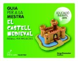Portada de GUIA PER A LA MESTRA EL CASTELL MEDIEVAL TREBALL PER PROJECTES EDUCACIÓ INFANTIL 5 ANYS LA PETITA CASA DEL SABER GRUP PR