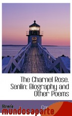 Portada de THE CHARNEL ROSE. SENLIN: BIOGRAPHY AND OTHER POEMS