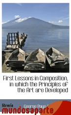 Portada de FIRST LESSONS IN COMPOSITION, IN WHICH THE PRINCIPLES OF THE ART ARE DEVELOPED