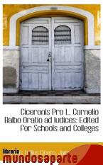 Portada de CICERONIS PRO L. CORNELIO BALBO ORATIO AD IUDICES: EDITED FOR SCHOOLS AND COLLEGES
