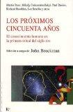 Portada de LOS PRÓXIMOS CINCUENTA AÑOS: EL CONOCIMIENTO HUMANO EN LA PRIMERA MITAD DEL SIGLO XXI (NUEVA CIENCIA)
