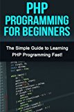 Portada de PHP PROGRAMMING FOR BEGINNERS: THE SIMPLE GUIDE TO LEARNING PHP FAST! BY TIM WARREN (2015-08-28)
