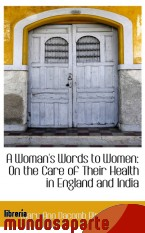Portada de A WOMAN`S WORDS TO WOMEN: ON THE CARE OF THEIR HEALTH IN ENGLAND AND INDIA