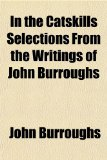 Portada de IN THE CATSKILLS SELECTIONS FROM THE WRITINGS OF JOHN BURROUGHS