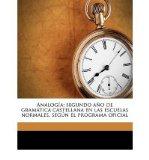 Portada de ANALOGIA; SEGUNDO ANO DE GRAMATICA CASTELLANA EN LAS ESCUELAS NORMALES, SEGUN EL PROGRAMA OFICIAL (PAPERBACK)(SPANISH) - COMMON