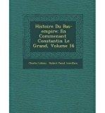 Portada de HISTOIRE DU BAS-EMPIRE: EN COMMEN ANT CONSTANTIN LE GRAND, VOLUME 16 (PAPERBACK)(FRENCH) - COMMON