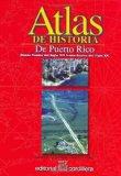 Portada de ATLAS DE HISTORIA DE PUERTO RICO DESDE FINALES DEL SIGLO XIX HASTA FINALES DE XX