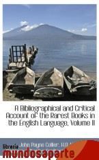 Portada de A BIBLIOGRAPHICAL AND CRITICAL ACCOUNT OF THE RAREST BOOKS IN THE ENGLISH LANGUAGE, VOLUME II