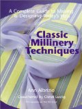 Portada de CLASSIC MILLINERY TECHNIQUES: A COMPLETE GUIDE TO MAKING AND DESIGNING TODAY'S HATS