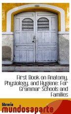 Portada de FIRST BOOK ON ANATOMY, PHYSIOLOGY, AND HYGIENE: FOR GRAMMAR SCHOOLS AND FAMILIES
