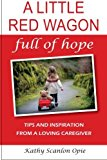Portada de A LITTLE RED WAGON FULL OF HOPE:: TIPS AND INSPIRATION FROM A LOVING CAREGIVER BY KATHY SCANLON OPIE (2015-05-09)