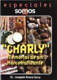 Portada de CHARLY: MEMORIAS DE UN NARCOTRAFICANTE