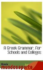 Portada de A GREEK GRAMMAR, FOR SCHOOLS AND COLLEGES