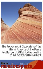 Portada de THE RECKONING: A DISCUSSION OF THE MORAL ASPECTS OF THE PEACE PROBLEM, AND OF RETRIBUTIVE JUSTICE AS