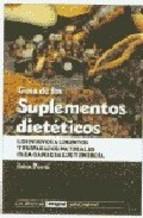 Portada de GUIA DE LOS SUPLEMENTOS DIETETICOS TODOS LOS ALIMENTOS Y SUSTANCIAS NATURALES PARA GANAR EN SALUD Y ENRGIA