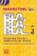 Portada de MARKETING SIN BLA, BLA, BLA 5: MARKETING DIRECTO Y FIDELIZACION DE CLIENTES, MARKETING DE ATENCION PERSONALIZADA